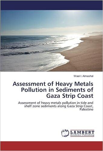 Assessment of Heavy Metals Pollution in Sediments of Gaza Strip Coast: Assessment of heavy metals pollution in tide and shelf zone sediments along Gaza Strip Coast, Palestine
