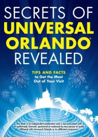 Read Online Secrets of Universal Orlando Revealed: Tips and Facts to Get the Most Out of Your Visit pdf epub