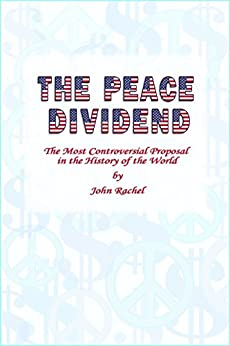 The Peace Dividend: The Most Controversial Proposal in the History of the World by [Rachel, John]