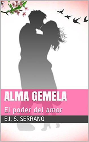 Alma Gemela: El poder del amor (Spanish Edition) by [SERRANO, E.I. S.