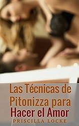 Las Técnicas de Pitonizza para Hacer el Amor: Obtén satisfacción sexual para ti y tu pareja. (Spanish Edition)