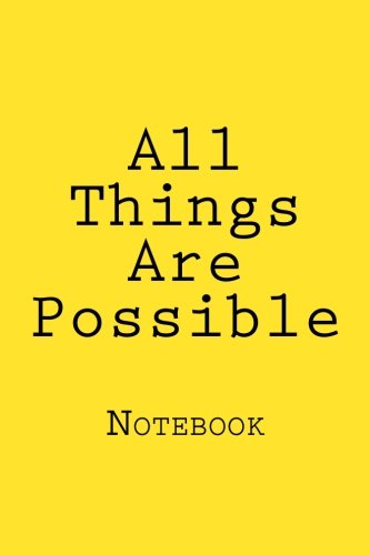 All Things Are Possible: Designer Notebook with 150 lined pages, 6? x 9?.  Glossy softcover, perfect for everyday use.  Perfectly spaced between lines to allow plenty of room to write. PDF