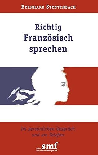 Richtig Französisch sprechen: Im persönlichen Gespräch und am Telefon