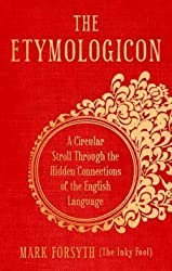 The Etymologicon: A Circular Stroll Through the Hidden Connections of the English Language by Forsyth, Mark on 06/09/2012 unknown edition
