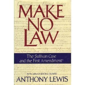 Make No Law: The Sullivan Case and the First Amendment by Anthony Lewis (1991-08-13)