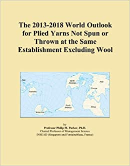 Book The 2013-2018 World Outlook for Plied Yarns Not Spun or Thrown at the Same Establishment Excluding Wool