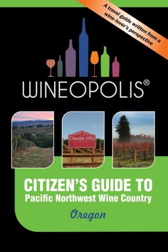 Citizen's Guide to Pacific Northwest Wine Country: Oregon (Wineopolis) by Heidi Butzine (2010-12-20)
