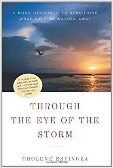 Book Through the Eye of the Storm: A Book Dedicated to Rebuilding What Katrina Washed Away by Cholene Espinoza (5-Jan-2007)