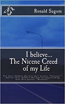 I believe... (The Nicene Creed of my Life): For those children who love their parents, 'Continue.' And for those children who have misunderstanding with their parents, 'Reconcile.'