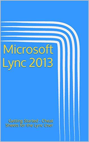 Microsoft Lync 2013: Getting Started - Cheat Sheets for the Lync User Pdf