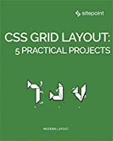 CSS Grid Layout: 5 Practical Projects Front Cover