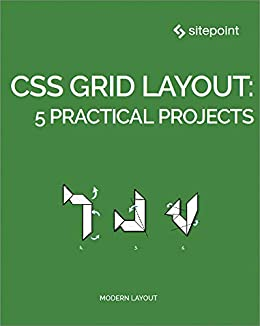 CSS Grid Layout: 5 Practical Projects by [Buckler, Craig, Bodrov-Krukowski, Ilya, Mainardi, Giulio, Bouchefra, Ahmed, Souza, Diego]