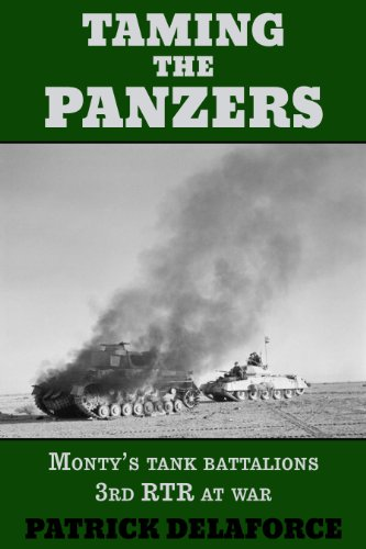 Taming the Panzers: Monty's tank battalions 3rd RTR at war