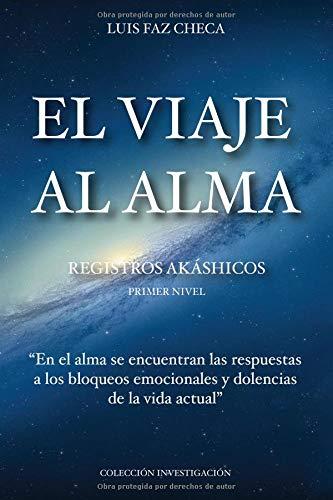 EL VIAJE AL ALMA Primer nivel - Los Registros Akáshicos  [Faz Checa, Luis] (Tapa Blanda)