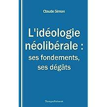 L'idéologie néolibérale : ses fondements, ses dégâts: Essai politique (French Edition)