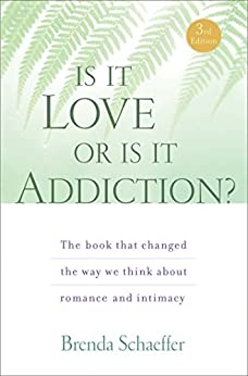 Is It Love or Is It Addiction: The book that changed the way we think about romance and intimacy by [Schaeffer D.Min M.A.L.P. C.A.S., Brenda]