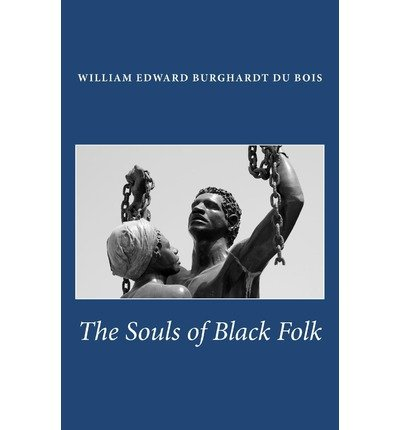 The Souls of Black Folk: Complete and Unabridged