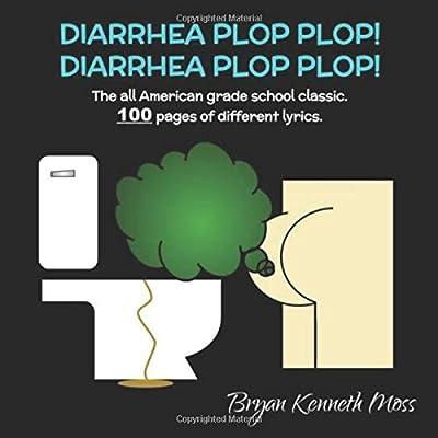 Diarrhea Plop Plop The All American Grade School Classic Moss Bryan Kenneth 9780692956571 Amazon Com Books
