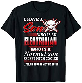 I Have A Son Who Is An Electrician Who Is A Normal Son T-shirt | Size S - 5XL