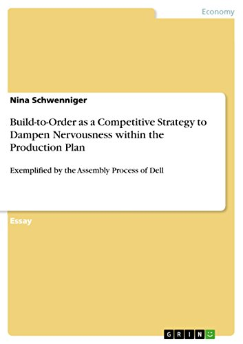 Build-to-Order as a Competitive Strategy to Dampen Nervousness within the Production Plan: Exemplified by the Assembly Process of Dell (Dell Assembly)