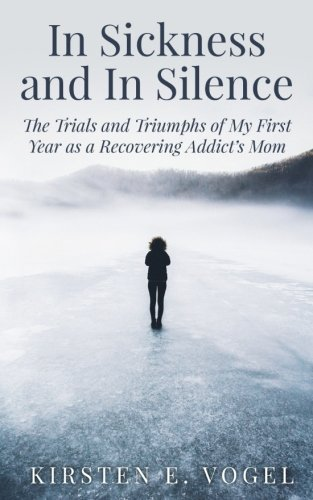 In Sickness and In Silence: The Trials and Triumphs of My First Year as a Recovering Addict's Mom