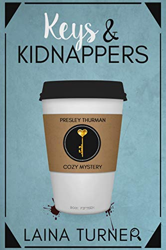 Keys & Kidnappers: A Presley Thurman Cozy Mystery Book 15 by [Turner, Laina]