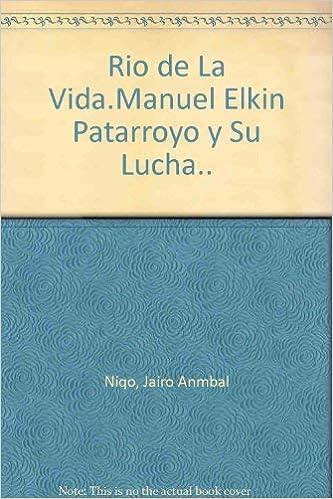Rio de la vida: Manuel Elkin Patarroyo y su lucha.. (Spanish ...