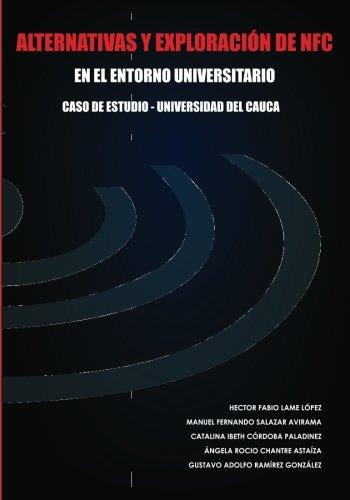 Alternativas y exploración de NFC en el entorno universitario. Caso de estudio - Universidad del Cauca (Spanish Edition)