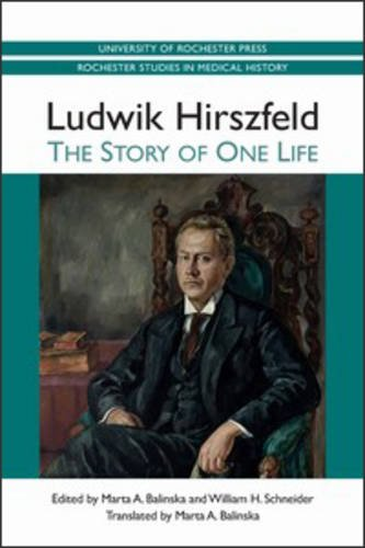 Ludwik Hirszfeld: The Story of One Life (Rochester Studies in Medical History) pdf epub