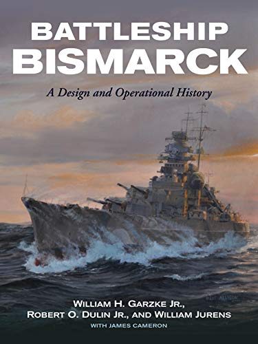 Battleship Bismarck: A Design and Operational History William H Garzke Jr