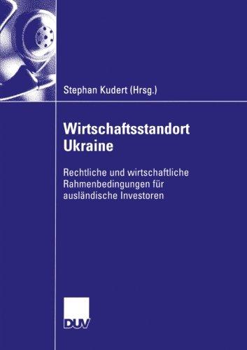 Download Wirtschaftsstandort Ukraine: Rechtliche und wirtschaftliche Rahmenbedingungen für ausländische Investoren (German Edition) ebook