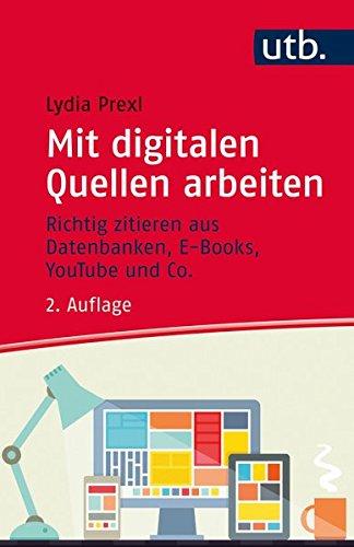 Mit digitalen Quellen arbeiten: Richtig zitieren aus Datenbanken, E-Books, YouTube und Co.