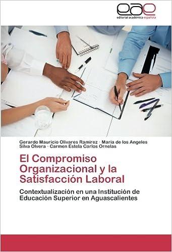 El Compromiso Organizacional y la Satisfacción Laboral: Contextualización en una Institución de Educación Superior en Aguascalientes (Spanish Edition): ...