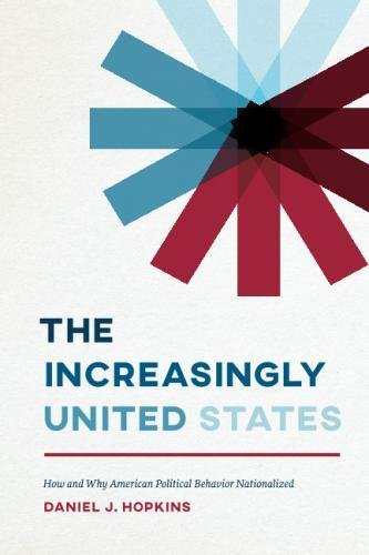 The Increasingly United States: How and Why American Political Behavior Nationalized (Chicago Stu…