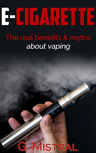 E-cigarette: The Real Benefits & Myths about Vaping