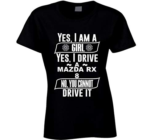 (Yes I Am a Girl and Drive Mazda Rx 8 Car Adorer Lover Cool Auto T Shirt XL Black)