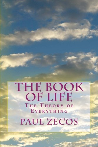 Book: The Book of Life - The Theory of Everything by Paul A. Zecos