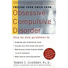[(Freeing Your Child from Obsessive-compulsive Disorder)] [Author: Tamar E. Chansky] published on (December, 2001)