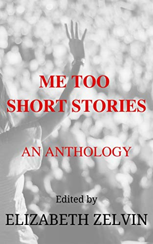 Me Too Short Stories: An Anthology by [Zelvin, Elizabeth]
