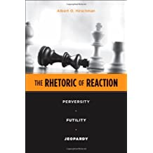 The Rhetoric of Reaction: Perversity, Futility, Jeopardy