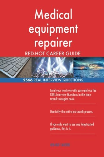 Price comparison product image Medical equipment repairer RED-HOT Career Guide; 2566 REAL Interview Questions