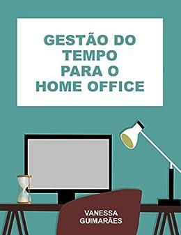Gestão do Tempo para o Home Office por [Guimarães, Vanessa]