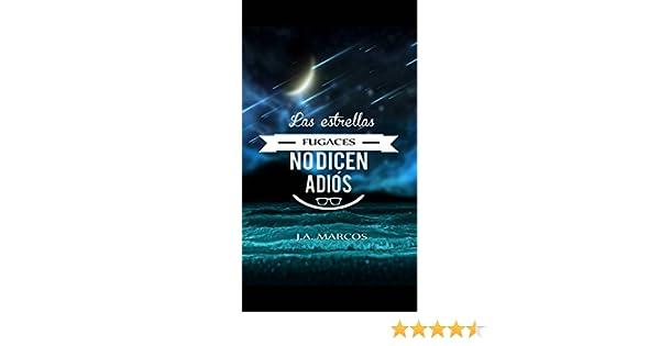 Las estrellas fugaces no dicen adiós. eBook: J.A. Marcos, Verónica ...