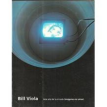 Bill Viola: Más allá de la mirada : imágenes no vistas : Museo Nacional Centro de Arte Reina Sofía, Madrid, del 15 de junio al 23 de agosto de 1993 (Spanish Edition)