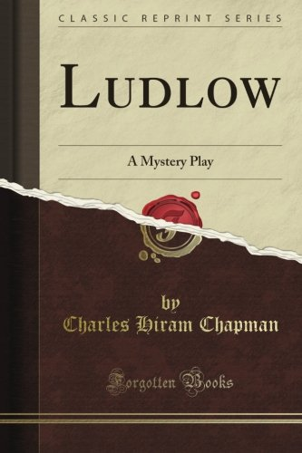 Ludlow: A Mystery Play (Classic Reprint) pdf