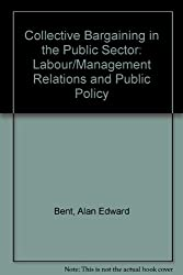 Collective Bargaining in the Public Sector: Labour/Management Relations and Public Policy