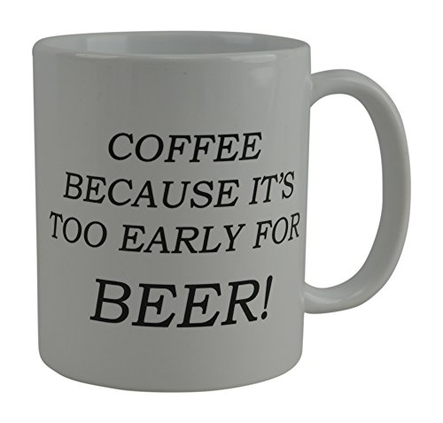 Funny Coffee Mug Coffee Because It's Too Early For Beer Novelty Cup Gift For Coworker Boss or Friend -