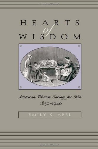Hearts of Wisdom: American Women Caring for Kin, 1850-1940
