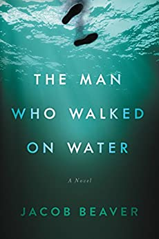 The Man Who Walked on Water by [Beaver, Jacob]