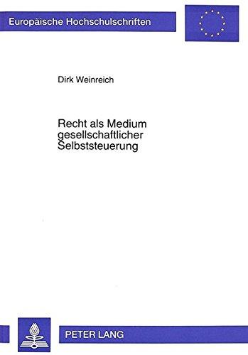 recht-als-medium-gesellschaftlicher-selbststeuerung-eine-untersuchung-des-demokratiepotentials-neuerer-rechtsentwicklungen-unter-besonderer-recht-europische-hochschulschriften-recht